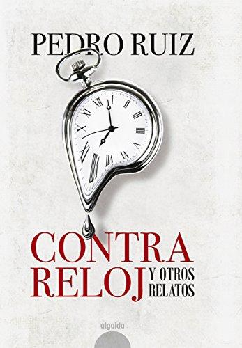 Contra reloj (Algaida Literaria - Algaida Narrativa) por Pedro Ruiz