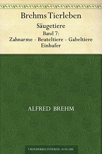 Brehms Tierleben. Säugetiere. Band 7: Zahnarme - Beuteltiere - Gabeltiere - Einhufer