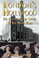 London's Hollywood: The Gainsborough Studio in the Silent Years by Gary Chapman (2014-07-15)