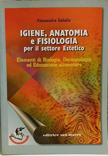Igiene, anatomia e fisiologia per il settore estetico. Elementi di biologia, dermatologia, educazione alimentare