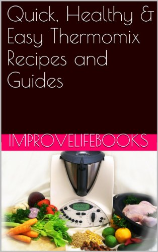 Quick healthy easy thermomix recipes and guides ebook improve quick healthy easy thermomix recipes and guides by improve life books forumfinder Choice Image