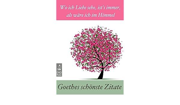 Goethes Schönste Zitate Wo Ich Liebe Sehe Ists Immer Als