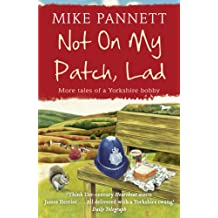 Not On My Patch, Lad: More Tales of a Yorkshire Bobby