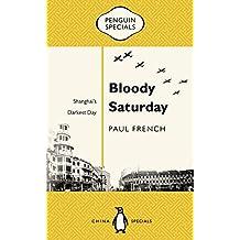 Bloody Saturday: Shanghai's Darkest Day (Penguin Specials)