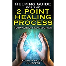 Helping Guide for the Two-Point Healing Process – For Practitioner and Beginner: The Easy Way to Achieve Your Goal - Questions and Answers for People Practicing the Two-Point Method (English Edition)