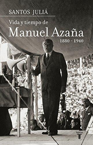 Vida y tiempo de Manuel Azaña. Biografía por Santos Juliá