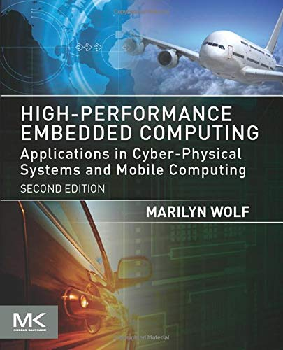 High-Performance Embedded Computing: Applications in Cyber-Physical Systems and Mobile Computing (Morgan Kaufmann Series in Computer Graphics)