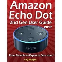 Amazon Echo Dot: Echo Dot User Manual: From Newbie to Expert in One Hour: Echo Dot 2nd Generation User Guide: (Amazon Echo, Amazon Dot, Echo Dot, ... Manual, Alexa, User Manual, Echo Dot ebook)