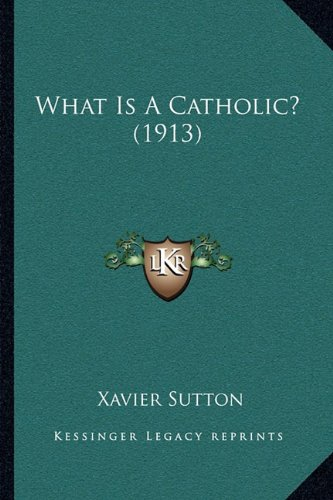 What Is a Catholic? (1913)
