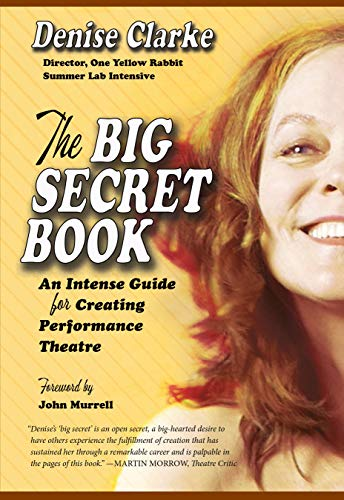 The Big Secret Book: An Intense Guide for Creating Performance Theatre (Uproute Artist)