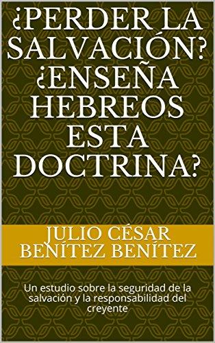 ¿Perder la Salvación? ¿Enseña Hebreos esta doctrina? : Un estudio sobre la seguridad de la salvación y la responsabilidad del creyente (Comentarios biblicos n 25)