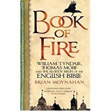[( Book of Fire: William Tyndale, Thomas More and the Bloody Birth of the English Bible )] [by: Brian Moynahan] [Jan-2011]