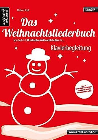 Das Weihnachtsliederbuch: Spielbuch mit 94 beliebten Weihnachtsliedern für Klavierbegleitung. Musiknoten für Piano. Songbook.