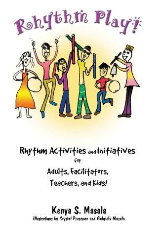 Rhythm Play!: Rhythm Activities and Initiatives for Adults, Facilitators, Teachers, Kids!: Volume 1