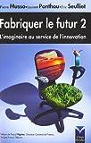Fabriquer le futur 2 - L'imaginaire au service de l'innovation