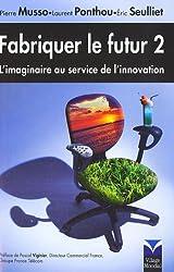 Fabriquer le futur 2: L'imaginaire au service de l'innovation