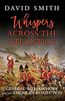 Whispers Across the Atlantick: General William Howe and the American Revolution by [Smith, David]