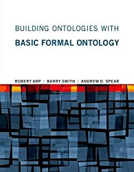 Building Ontologies with Basic Formal Ontology by Robert Arp (2015-09-04)