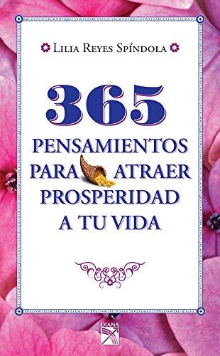 365 pensamientos para atraer prosperidad a tu vida por Lilia Reyes Spíndola