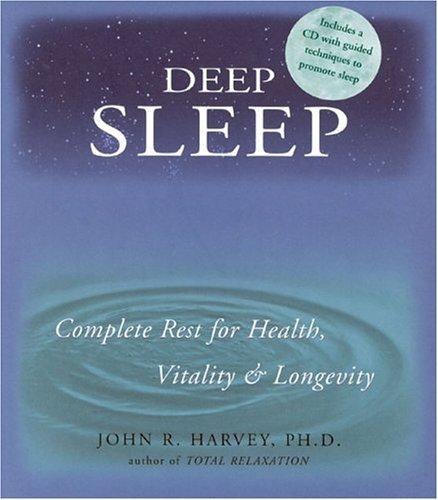 Deep Sleep: Complete Rest for Health, Vitality and Longevity by John R. Harvey (2001-09-06)