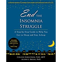 End the Insomnia Struggle: A Step-by-Step Guide to Help You Get to Sleep and Stay Asleep (English Edition)