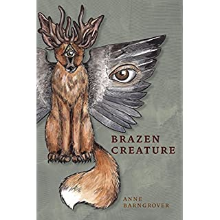Brazen Creature (Akron Series in Poetry)