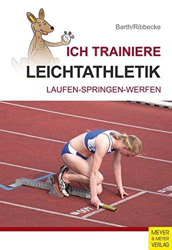Ich trainiere Leichtathletik: Laufen - Trainieren - Springen (Ich lerne, ich trainiere...)