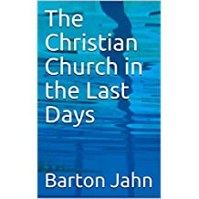 The Christian Church in the Last Days