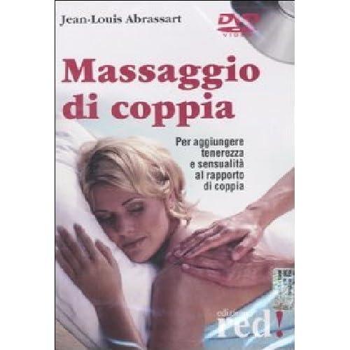 Massaggio Di Coppia. Per Aggiungere Tenerezza E Sensualità Al Rapporto Di Coppia. Dvd