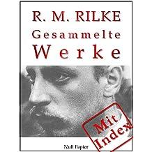 Rilke - Gesammelte Werke: 352 Werke auf 2000 Seiten - Das Marien-Leben, Sonette an Orpheus, Das Stundenbuch, Mädchenmelancholie, Duineser Elegien, Archaischer ... K... (Gesammelte Werke bei Null Papier)