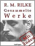 Image de Rilke - Gesammelte Werke: Über 500 Werke auf 2187 Seiten - Das Marien-Leben, Sonette an Orpheus, Das Stundenbuch, Mädchenmelancholie, Duineser Elegi