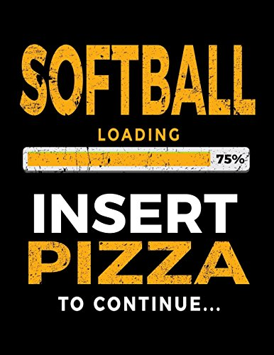 Softball Loading 75 Insert Pizza To Continue: Softball Blank Journal Notebook