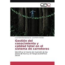 Gestión del conocimiento y calidad total en el sistema de carreteras: Identificar el monto de inversión de los pasos de fauna y el riesgo económico-social