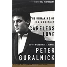 Careless Love: The Unmaking of Elvis Presley by Peter Guralnick (2000-12-23)