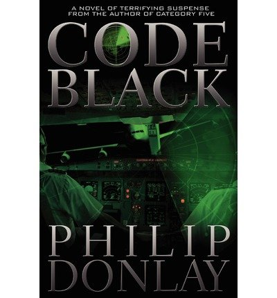 [(Code Black)] [ By (author) Philip S. Donlay ] [September, 2011]