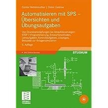 Automatisieren mit SPS - Übersichten und Übungsaufgaben: Von Grundverknüpfungen bis Ablaufsteuerungen: STEP 7-Programmierung, Entwurfsmethoden, ... Lösungen, Beispiele zur Anlagensimulation