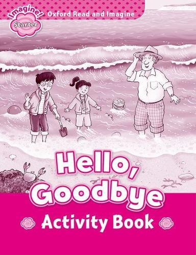 Oxford Read and Imagine Starter. Hello Goodbye Activity Book