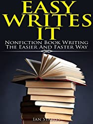 Easy Writes It: Nonfiction book writing the easier and faster way (How to Write a Book and Sell It Series 2) (English Edition)