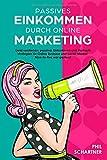 Passives Einkommen durch Online Marketing: Geld verdienen, passives Einkommen und Verkaufsstrategien für Online Business und Social Media! Nine-to-five war gestern!