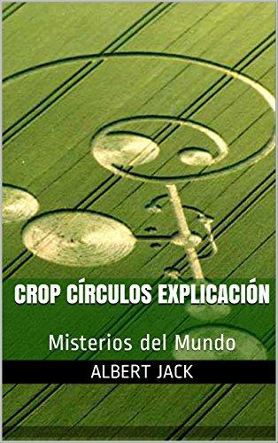 Crop Círculos Explicación: Misterios del Mundo por Albert Jack
