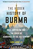 The Hidden History of Burma: Race, Capitalism, and the Crisis of Democracy in the 21st Century - Thant Myint-U
