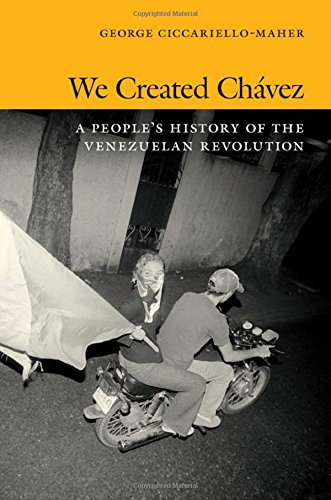 We Created Chavez: A People's History of the Venezuelan Revolution por George Ciccariello-Maher