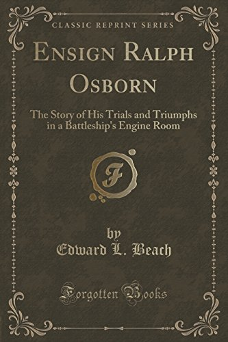 Ensign Ralph Osborn: The Story of His Trials and Triumphs in a Battleship's Engine Room (Classic Reprint)