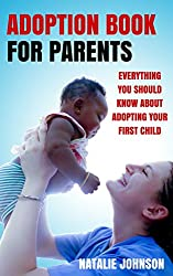Adoption Book For Parents: Everything You Should Know About Adopting Your First Child (Child Adoption, Adoption Process, Adoptive Parents)