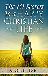 The 10 Secrets to a Happy Christian Life (English Edition)