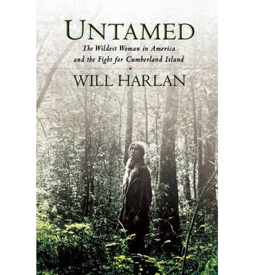 [( Untamed: The Wildest Woman in America and the Fight for Cumberland Island By Harlan, Will ( Author ) Hardcover May - 2014)] Hardcover