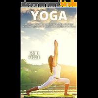 YOGA: Les 100 meilleures positions de yoga : Soulager le stress, accroître la souplesse et gagner en force