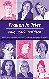 Frauen in Trier: klug stark politisch