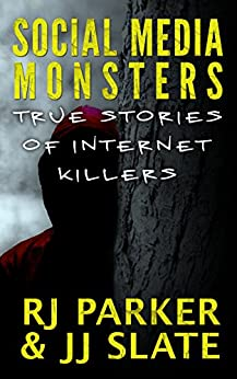 Social Media Monsters: Killers Who Target Victims on the Internet: Facebook, Craigslist by [Parker Ph.D., RJ, Slate, JJ]