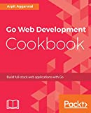 #7: Go Web Development Cookbook: Build full-stack web applications with Go